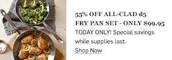 55% off All-Clad d5 Fry Pan Set >