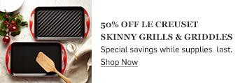 50% off Le Creuset Skinny Grills & Griddles >