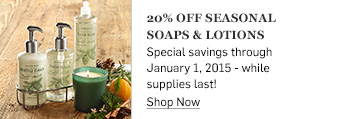 20% off seasonal soaps & lotions >