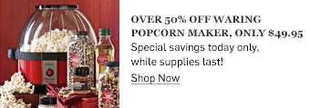 Over 50% off Waring Popcorn Maker >