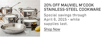 20% off Mauviel M'Cook Stainless-Steel Cookware >