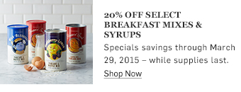 20% off select breakfast mixes & syrups >