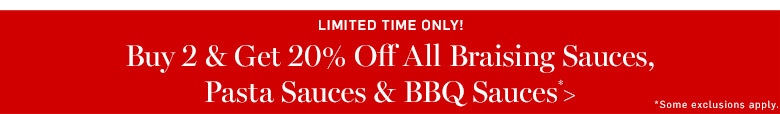 Buy 2 & get 20% off all braising, pasta & BBQ sauces* >