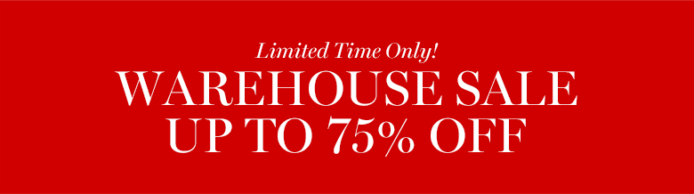 Warehouse sale-Up to 75% off