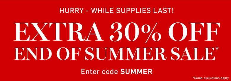 Extra 30% off End of Summer Sale*