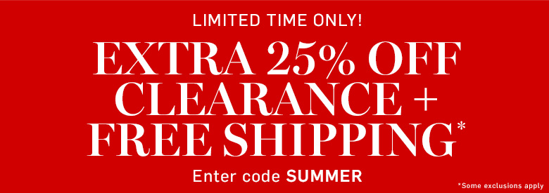 Extra 25% Off Clearance + Free Shipping* Use Code: SUMMER