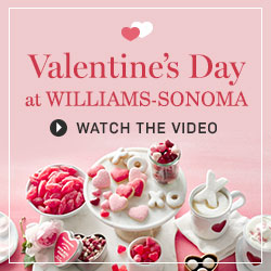 Valentine's Day at Williams-Sonoma >