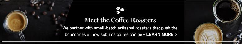 Meet the Coffee Roasters >