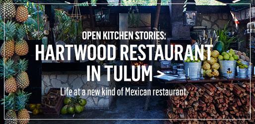 Open Kitchen Stories: Hartwood Restaurant in Tulum >