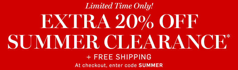 Extra 20% off Clearance* with code SUMMER