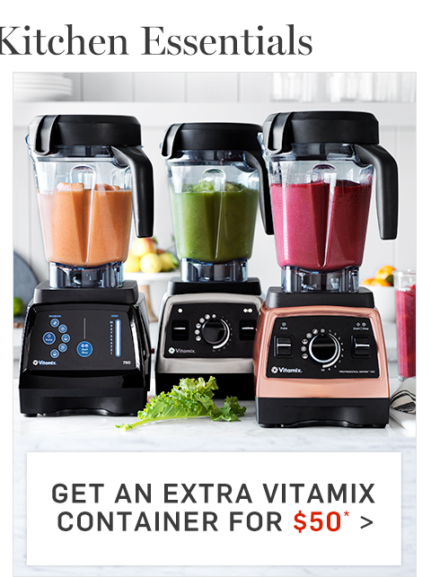 Get an Extra Vitamix Container for $50* >