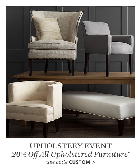20% Off All Upholstered Furniture* use code Custom >