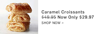 Caramel Croissants Only $29.97