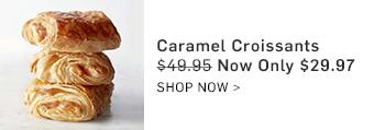 Caramel Croissants Only $29.97