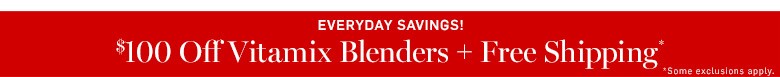 $100 Off Vitamix Blenders + Free Shipping*