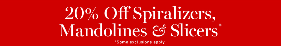 20% Off Spiralizers, Mandolines & Slicers*