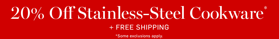 20% Off Stainless-Steel Cookware* + Free Shipping
