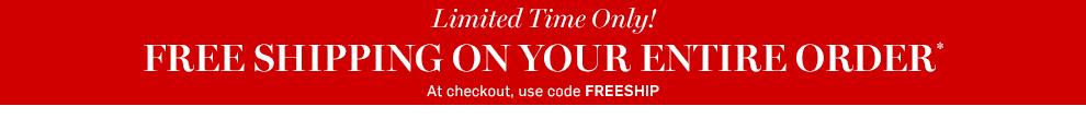 Free Shipping on Your Entire Order* use code FREESHIP