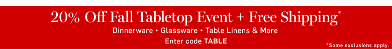 20% Off Fall Tabletop Event + Free Shipping* with code TABLE