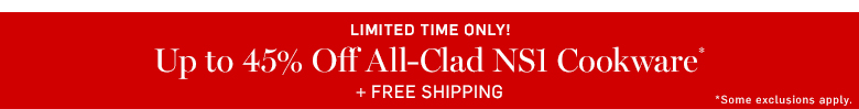 Up to 45% Off All-Clad NS1 Cookware* + Free Shipping