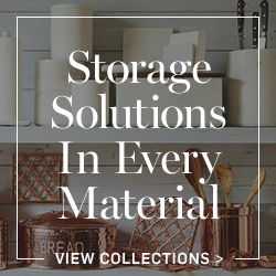 Storage Solutions in Every Material >