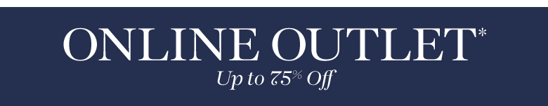 Outlet* Up to 75% Off