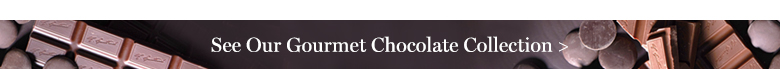 See Our Gourmet Chocolate Collection >