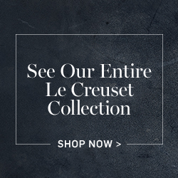 See our entire Le Creuset Collection >