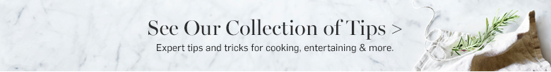 SEE OUR COLLECTION TIPS >