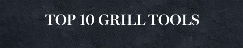 Top 10 Grill Tools
