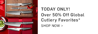 Over 50% Off Global Cutlery Favorites* >