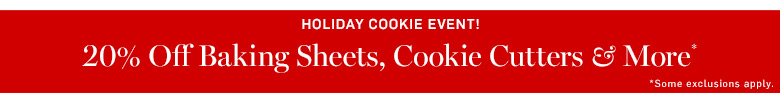 Holiday Cookie Event! 20% Off Baking Sheets, Cookie Cutters & More*