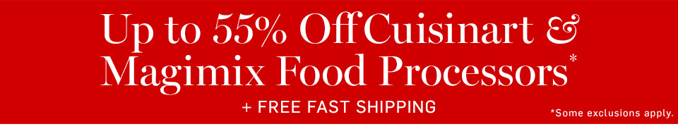 Up to 55% Off Cuisinart & Magimix Food Processors* + Free Fast Shipping