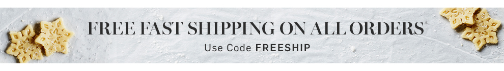 Free Fast Shipping on All Order* with code FREESHIP
