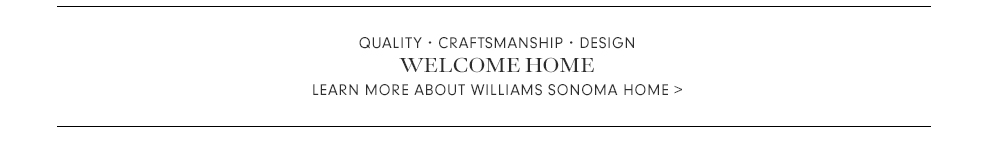 About Williams Sonoma Home >
