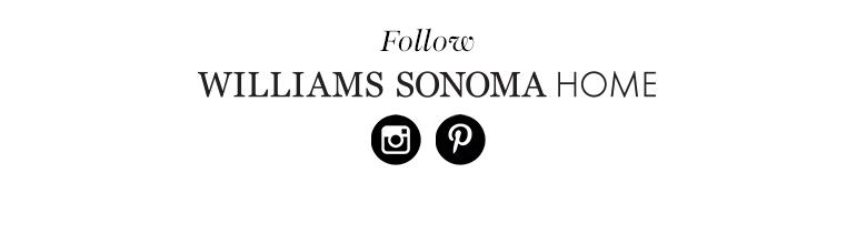 Follow Williams Sonoma Home