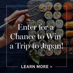 Enter for a Chance to Win a Trip to Japan! LEARN MORE >