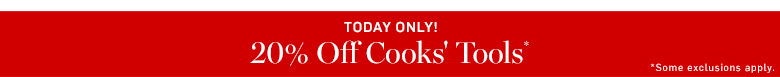 Today Only! 20% Off Cooks' Tools*