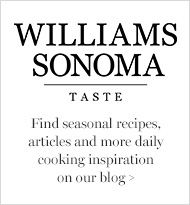 Williams Sonoma Taste Blog >