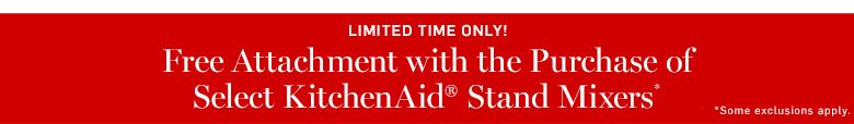 Free Attachment with the Purchase of Select KitchenAid Stand Mixers*
