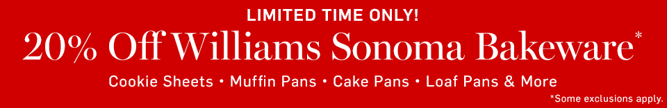 Limited Time Only! 20% Off Williams Sonoma Bakeware r