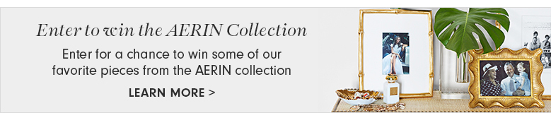 Enter to win the AERIN Collection >