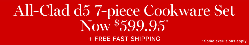 All-Clad d5 7-piece Cookware Set Now $599.95* + Free Fast Shipping