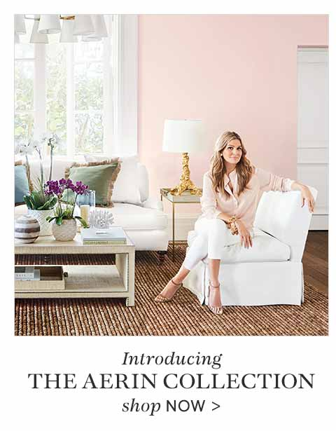 Introducing The Aerin Collection Shop Now >