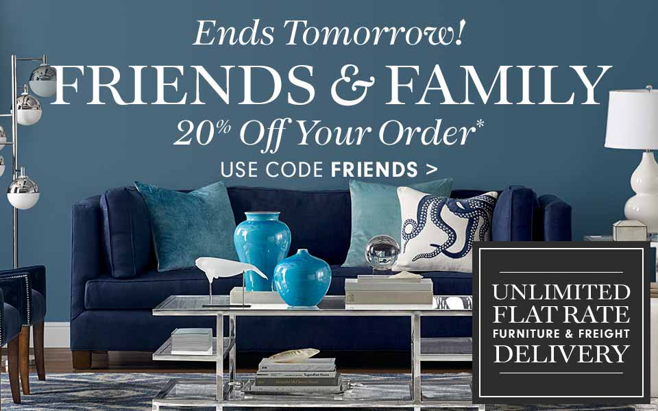 Ends Tomorrow! Friends & Family - 20% Off Your Order* Use Code FRIENDS >