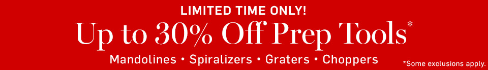 Limited Time Only! Up to 30% Off Prep Tools Mandolines - Spiralizers - Graters - Choppers