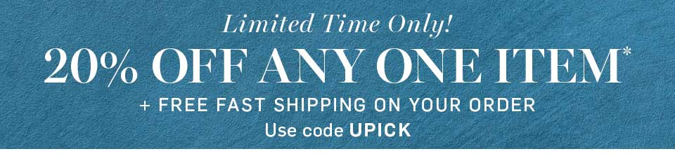 Limited Time Only! 20% Off Any One Item* + Free Fast Shipping Use Code UPICK