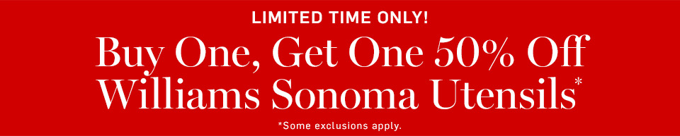 Limited Time Only! Buy One, Get One 50% Off Williams Sonoma Utensils*