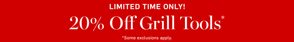Limited Time Only! 20% Off Grill Tools*