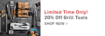 Limited Time Only! 20% Off Grill Tools >